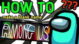 How to make a blank name (Among Us)