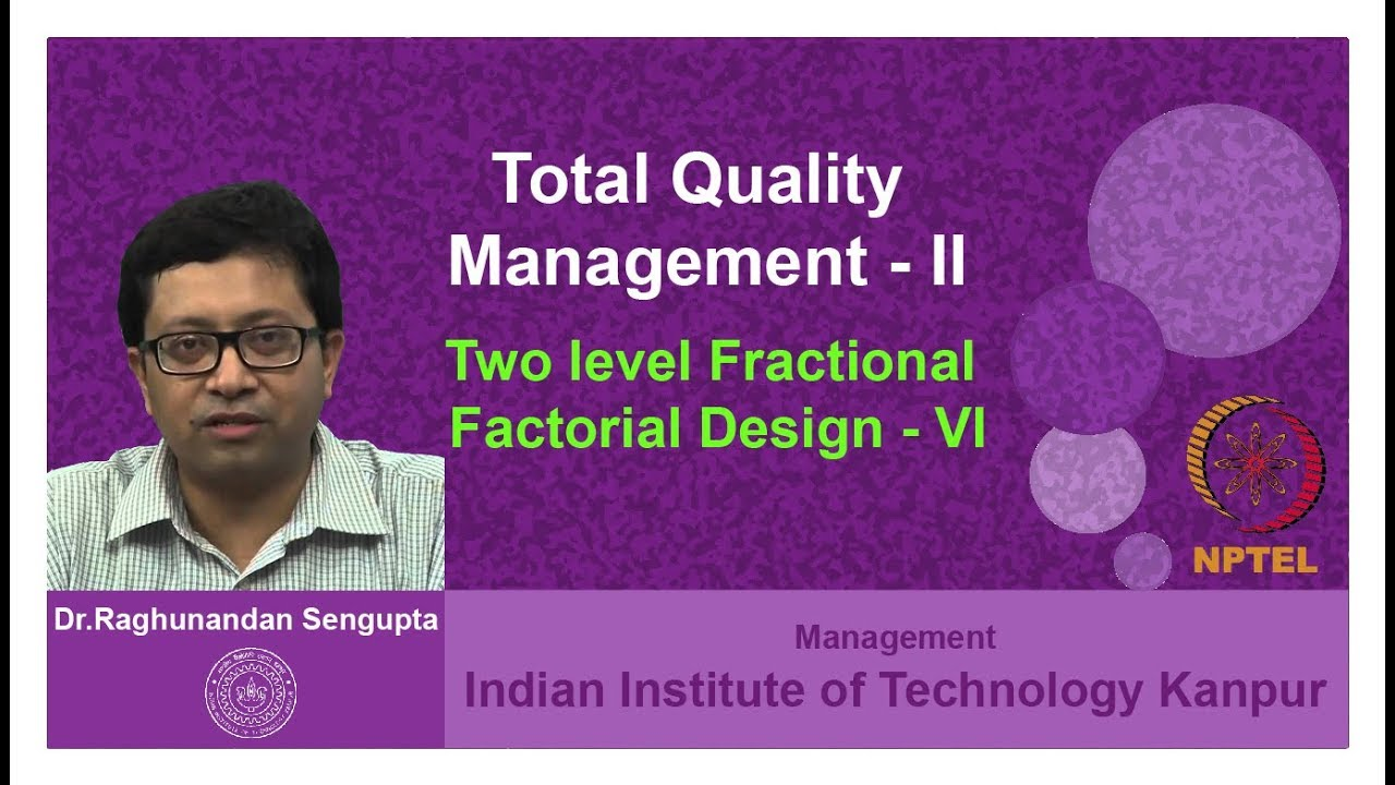 Lecture 28 Two Level Fractional Factorial Design Vi