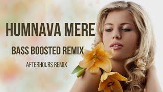 Humnava Mere - Bass Boosted Remix (Female Version)| Jubin Nautiyal | ft. Amrita Nayak