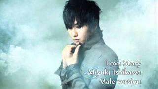 「Love Story - Miyuki Ishikawa」 male version。