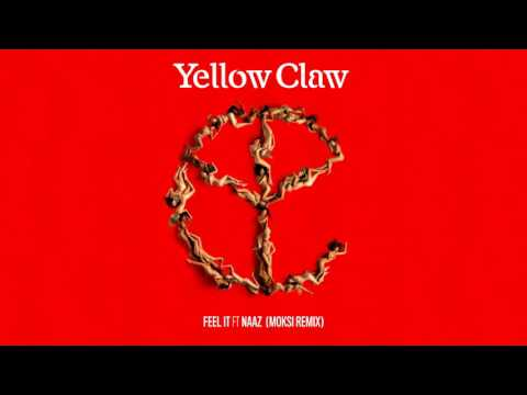 Yellow Claw - Feel It (feat. Naaz) [Moksi Remix]