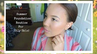 Sweat-proof Summer Foundation Routine: Oily Skin!