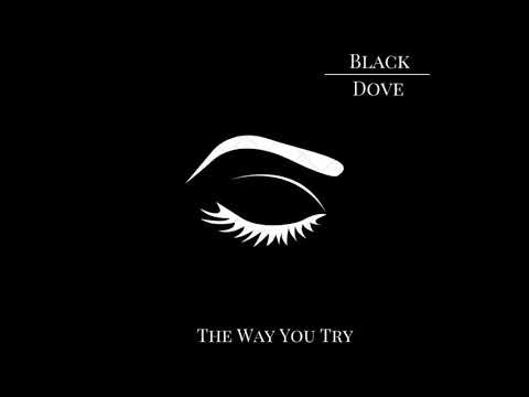 Black Dove - The Way You Try