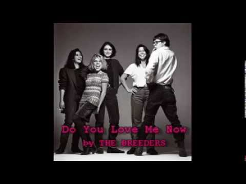 The Breeders - Do You Love Me Now with Lyrics