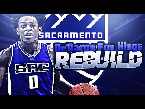 DE'AARON FOX SACRAMENTO KINGS REBUILD!