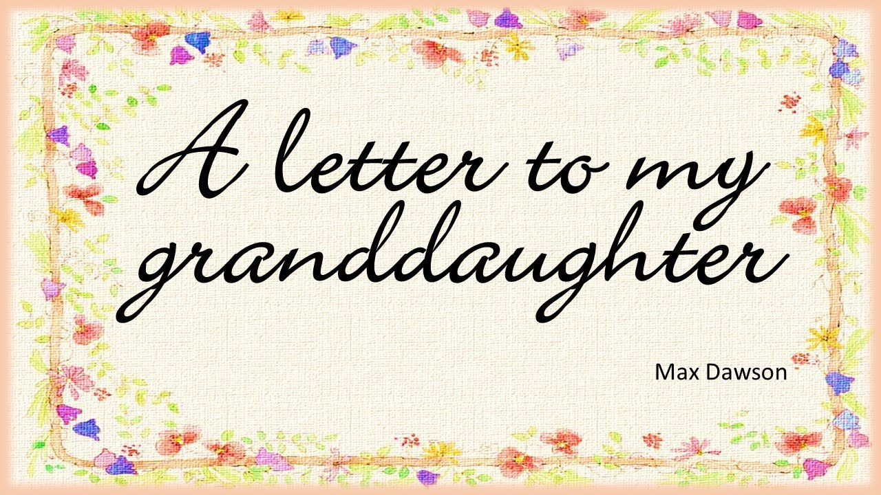 A Letter To My Granddaughter (Max Dawson)   YouTube
