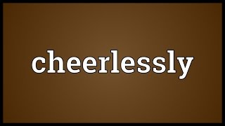 Cheerlessly Meaning