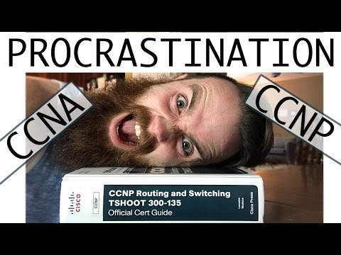 How to Stop Procrastinating and Study for Your CCNA CCNP