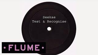 Seekae - Test & Recognise (Flume Re-Work)