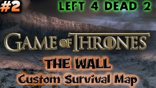 COACH YOU BASTARD!!! - Left 4 Dead 2 GAME OF THRONES THE WALL Survival Map Part 2