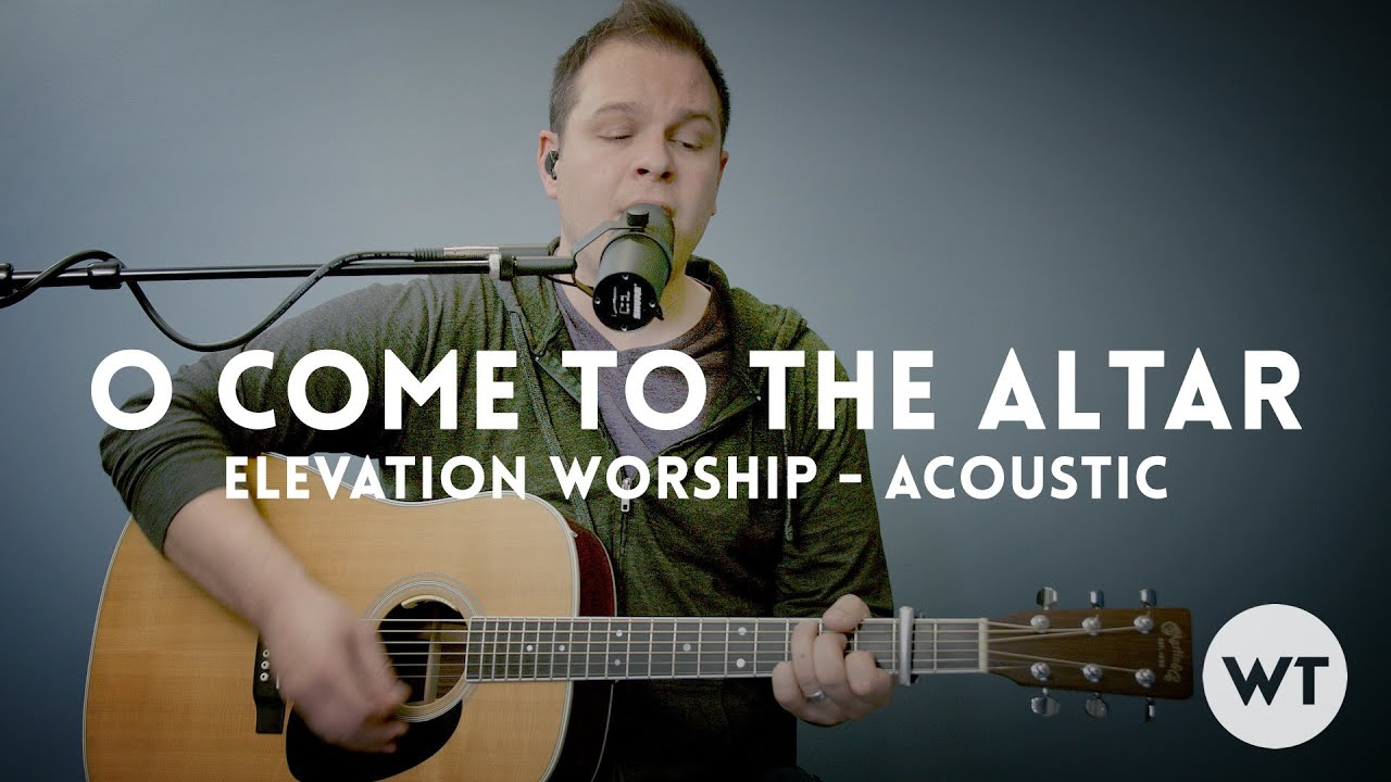 O Come To The Altar Elevation Worship Acoustic W Chords
