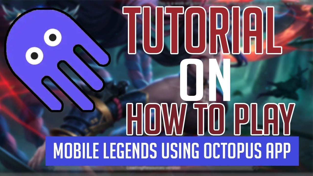 tutorial on how to play mobile legends using octopus app