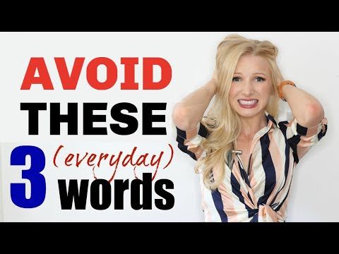 The 3 (everyday) words you should NEVER say