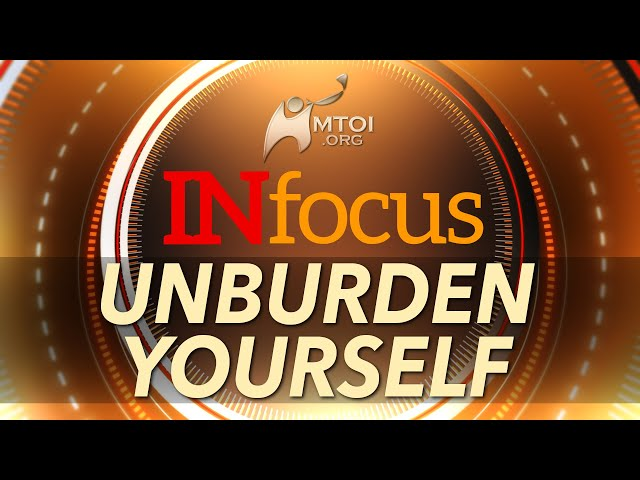 INFOCUS: Unburden Yourself