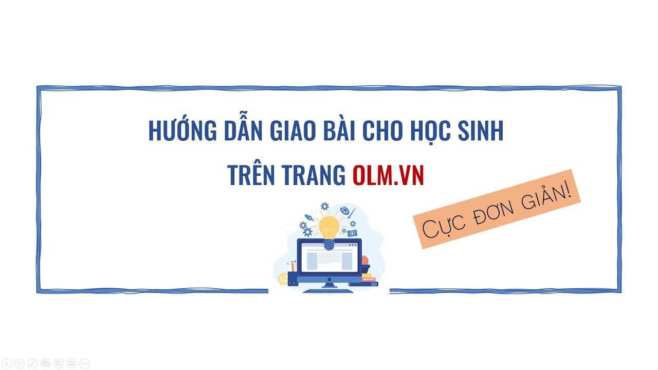 Hướng dẫn giao bài cho học sinh trên OLM.VN: Chưa bao giờ đơn giản như thế!