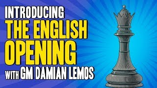 The English Opening - Chess Openings with GM Damian Lemos