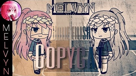 Copycat - Billie Eilish ( By: Melvyn ) | Gacha Life Music Video [GLMV]