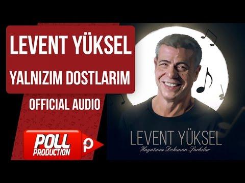 Levent Yüksel - Yalnızım Dostlarım - ( Official Audio )