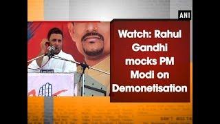 Watch: Rahul Gandhi mocks PM Modi on Demonetisation - ANI News