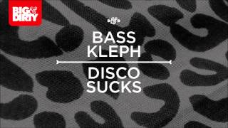 Bass Kleph - Disco Sucks [Big & Dirty Recordings]