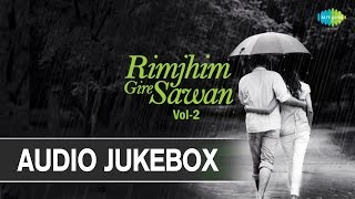 Rimjhim Gire Sawan - Volume 2 | Hindi Monsoon Songs | Audio Jukebox