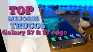 TOP Mejores Trucos: Galaxy S7 Edge