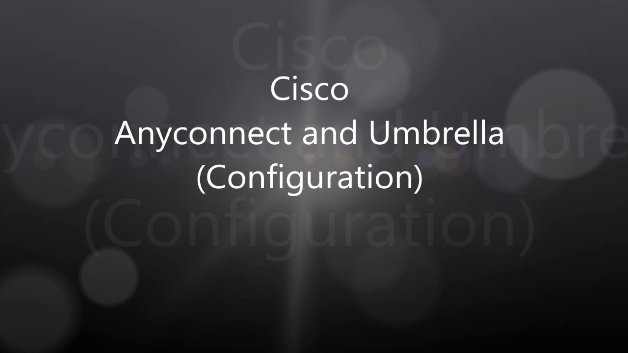 Cisco Anyconnect: Umbrella Integration Configuration