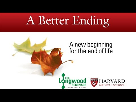 A Better Ending : A new beginning for the end of life -- Longwood Seminar