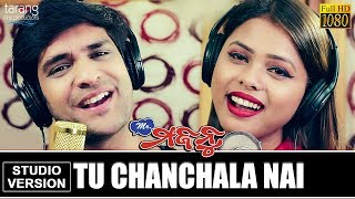 Tu Chanchala Nai | Official Studio Version | Mr.Majnu | Swayam Padhi,Antara |Tarang Cine Productions