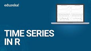 السلاسل الزمنية في R   السلاسل الزمنية والتنبؤ   تحليل السلاسل الزمنية   العلوم بيانات التدريب   Edureka