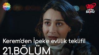 Aşk Laftan Anlamaz 21.Bölüm | Kerem'den İpek'e evlilik teklifi!