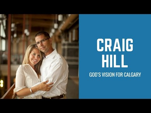Craig Hill - God's Vision for Calgary: We don't move ahead unless we bring the wounded with us