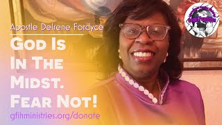 God Is In The Midst. Fear Not! Apostle Delrene Fordyce  G.F.I.H. Ministries | #ApostleDelreneFordyce