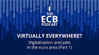 The ECB Podcast - Virtually everywhere? Digitalisation and jobs in the euro area (Part 1)