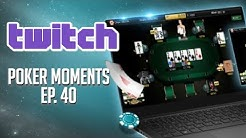 Twitch Poker Moments ep  40