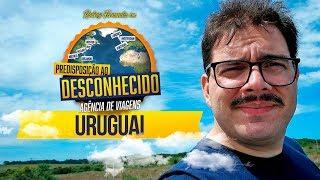 VIAGEM PARA O URUGUAI # PREDISPOSIÇÃO AO DESCONHECIDO