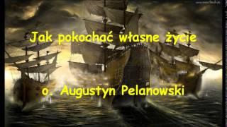 Jak pokochać własne życie - o. Augustyn Pelanowski (audio)