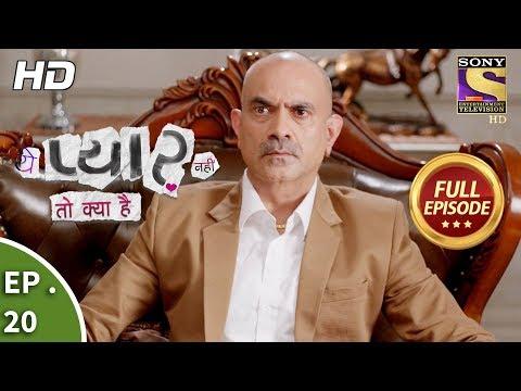 Yeh Pyaar Nahi Toh Kya Hai - Ep 20 - Full Episode - 13th  April, 2018