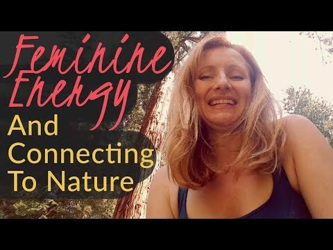 Feminine Energy And Connecting With Nature