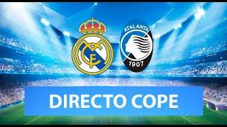 (SOLO AUDIO) Directo del Real Madrid 3-1 Atalanta en Tiempo de Juego COPE