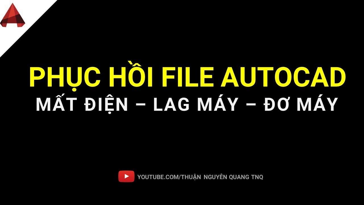 Cách Phục hồi file AutoCAD do bị cúp điện, thoát đột ngột  // mẹo vặt autocad hay