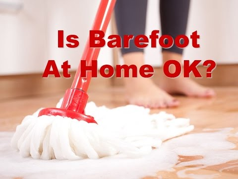 Is Barefoot at Home OK?