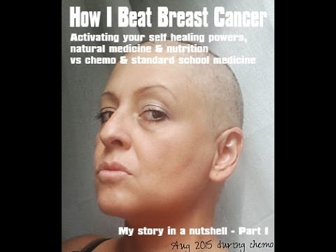 How I beat breast cancer. Self healing powers, nutrition & herbal medicine vs chemo