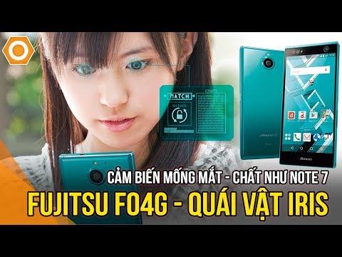 Fujitsu F04G quái vật IRIS - Bảo mật mống mắt, chất như Note 7, màn 2K, Cam 21Mpx