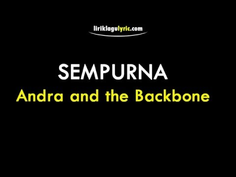 Sempurna LirikAndra and the Backbone