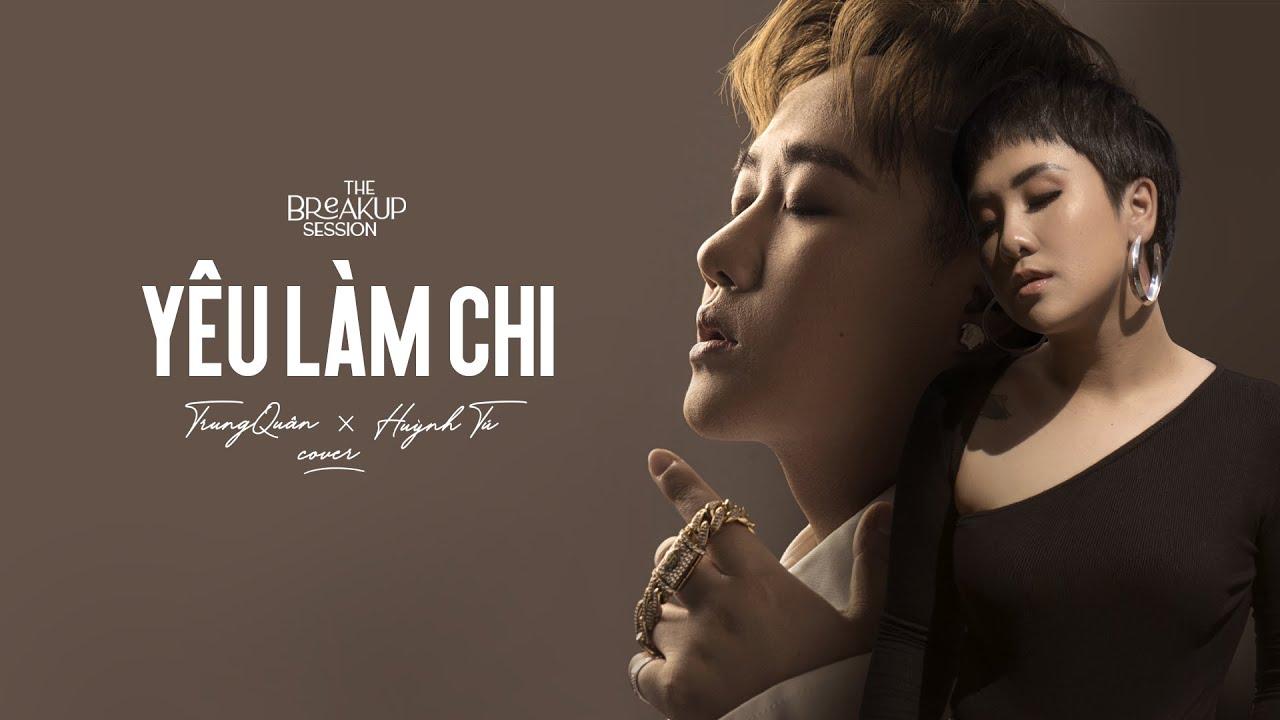 Trung Quân x Huỳnh Tú x Mastal - YÊU LÀM CHI (Cover) [THE BREAKUP SESSION]