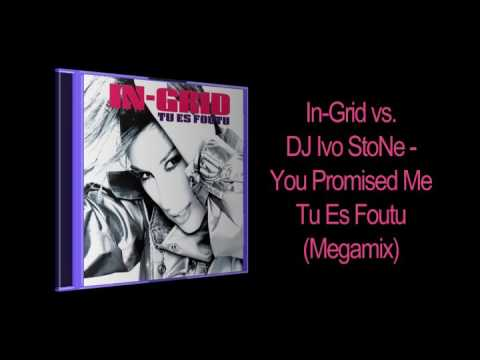 In Grid vs. DJ Ivo StoNe - You Promised Me Tu Es Foutu (Megamix)