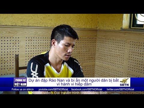 PHÓNG SỰ VIỆT NAM: Dự án đập Rào Nan & bí ẩn 1 người dân bị bắt vì hành vi hiếp dâm