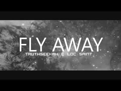 Fly Away || TruthSeekah Featuring Loc Saint || Seer