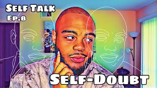 SELFTALK - EP.8 - SELF-DOUBT - Kick It Out Of The Crib!